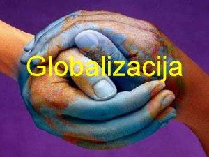 Globalizacija Globalizacija se definira kao proces povezivanja i