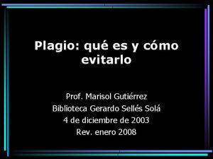 Plagio qu es y cmo evitarlo Prof Marisol