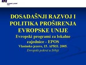 DOSADANJI RAZVOJ I POLITIKA PROIRENJA EVROPSKE UNIJE Evropski