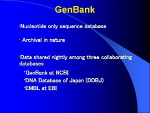 Gen Bank Nucleotide only sequence database Archival in