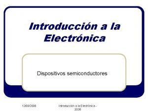 Introduccin a la Electrnica Dispositivos semiconductores 12082008 Introduccin