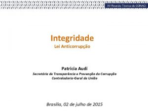 Integridade Lei Anticorrupo Patricia Audi Secretria de Transparncia