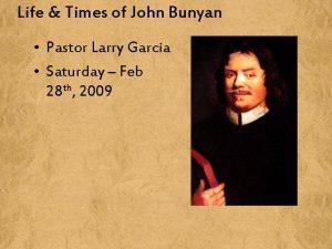 Life Times of John Bunyan Pastor Larry Garcia
