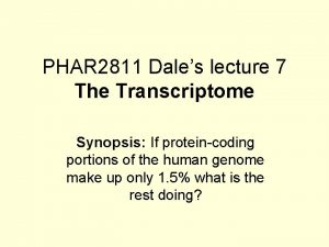 PHAR 2811 Dales lecture 7 The Transcriptome Synopsis
