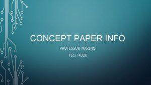 CONCEPT PAPER INFO PROFESSOR MARINO TECH 4320 CONCEPT