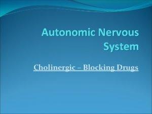Autonomic Nervous System Cholinergic Blocking Drugs CholinergicBlocking Drugs