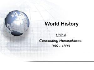 World History Unit 4 Connecting Hemispheres 900 1800