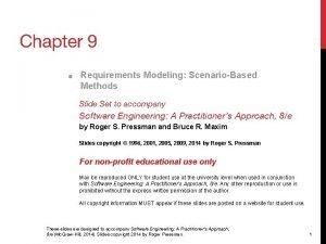 Chapter 9 Requirements Modeling ScenarioBased Methods Slide Set