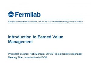 Introduction to Earned Value Management Presenters Name Rich