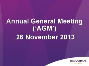Annual General Meeting AGM 26 November 2013 Agenda