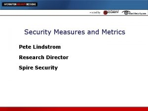 Security Measures and Metrics Pete Lindstrom Research Director