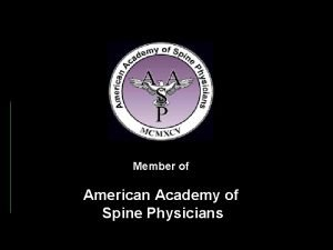 Member of American Academy of Spine Physicians An
