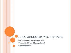 PHOTOELECTRONIC SENSORS Diffuse Sensors proximity mode Transmitted beam