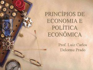 PRINCPIOS DE ECONOMIA E POLTICA ECONMICA Prof Luiz