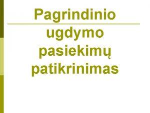 Pagrindinio ugdymo pasiekim patikrinimas pasiekim patikrinim sudaro Lietuvi
