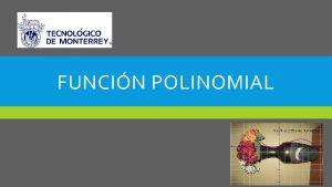FUNCIN POLINOMIAL OBJETIVOS Definir una funcin polinomial Reconocer