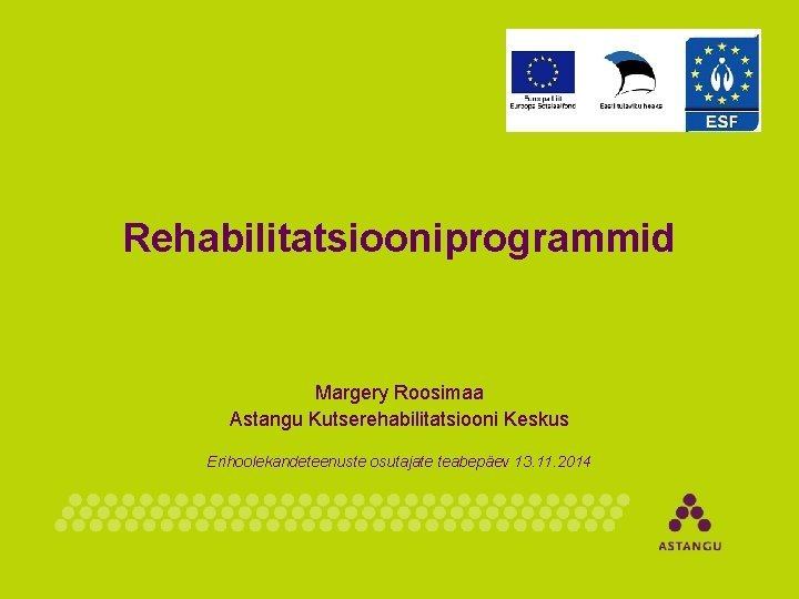 Rehabilitatsiooniprogrammid Margery Roosimaa Astangu Kutserehabilitatsiooni Keskus Erihoolekandeteenuste osutajate