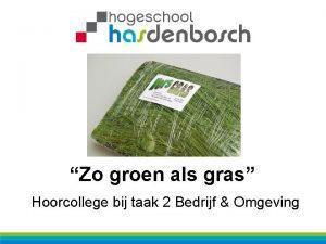 Zo groen als gras Hoorcollege bij taak 2