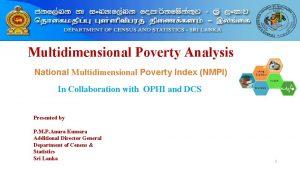 Multidimensional Poverty Analysis National Multidimensional Poverty Index NMPI