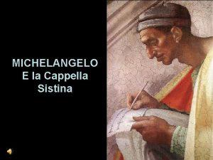 MICHELANGELO E la Cappella Sistina Michelangelo Buonarroti Cosa