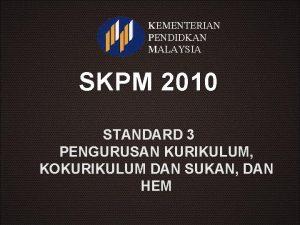 KEMENTERIAN PENDIDKAN MALAYSIA SKPM 2010 STANDARD 3 PENGURUSAN