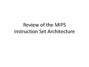 Review of the MIPS Instruction Set Architecture RISC
