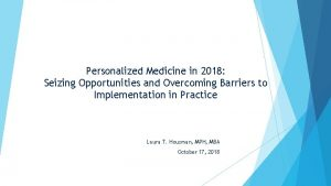 Personalized Medicine in 2018 Seizing Opportunities and Overcoming