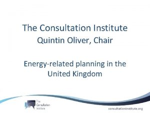 The Consultation Institute Quintin Oliver Chair Energyrelated planning