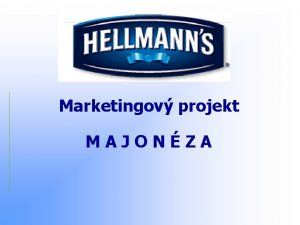 projekt Marketingov MAJONZA vod Pro vznikla tato prezentace