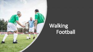 Walking Football Walking Football Een leven lang voetbal