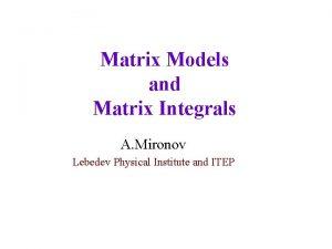 Matrix Models and Matrix Integrals A Mironov Lebedev