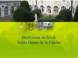 Bienvenue au lyce Notre Dame de la Flche