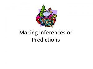 Making Inferences or Predictions What is Inference The