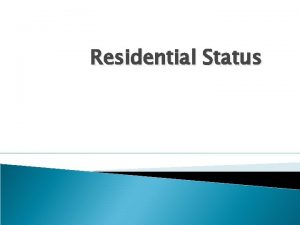 Residential Status Residence Individual An Individual is said