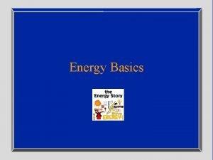 Energy Basics Energy Makes Everything Happen 3 You