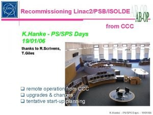 Recommissioning Linac 2PSBISOLDE from CCC K Hanke PSSPS