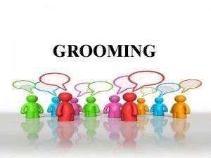 GROOMING AGENDA GROOMING BODY LANGUAGE PROFESSIONAL ETIQUETTE PEOPLE