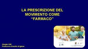 LA PRESCRIZIONE DEL MOVIMENTO COME FARMACO Giorgio Gilli