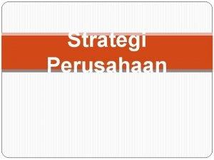 Strategi Perusahaan Materi Pengertian strategi perusahaan Tujuantujuan strategi