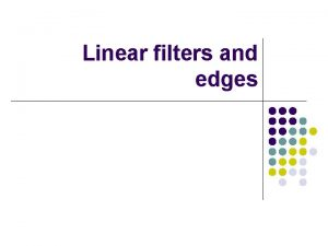 Linear filters and edges Linear Filters l General