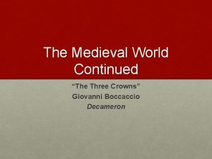 The Medieval World Continued The Three Crowns Giovanni