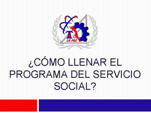 CMO LLENAR EL PROGRAMA DEL SERVICIO SOCIAL Programa