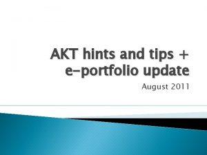 AKT hints and tips eportfolio update August 2011