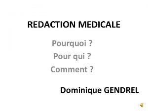 REDACTION MEDICALE Pourquoi Pour qui Comment Dominique GENDREL