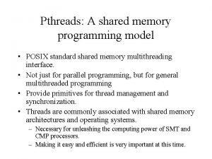 Pthreads A shared memory programming model POSIX standard
