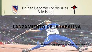 Unidad Deportes Individuales Atletismo LANZAMIENTO DE LA JABALINA