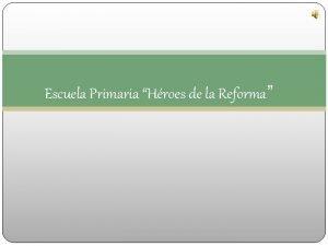 Escuela Primaria Hroes de la Reforma La escuela