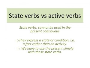 State verbs vs active verbs State verbs cannot