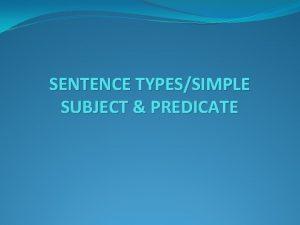 SENTENCE TYPESSIMPLE SUBJECT PREDICATE SENTENCE TYPES DECLARATIVE SENTENCE