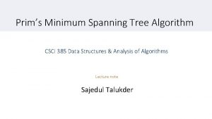 Prims Minimum Spanning Tree Algorithm CSCI 385 Data